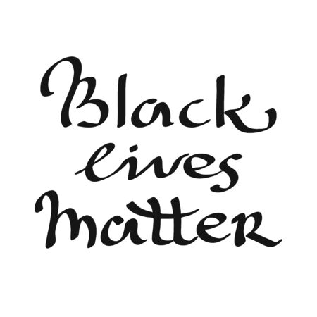 Black Lives Matter. Hand drawn quote. Protest Banner about Human Right of Black People in U.S. America. Vector Illustration. Icon Poster for printed matter and Symbol.