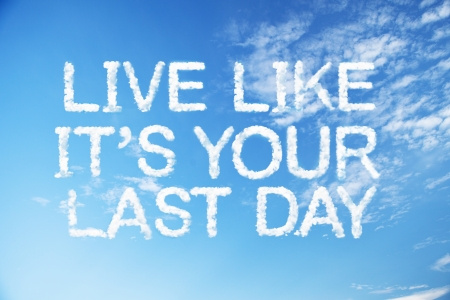 Live like it's your last day cloud word