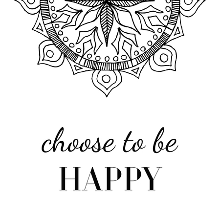 Motivational poster in the Boho style Choose to be happy. Mandala and Lettering. Vector Hand Drawn traditional abstract decorative ornament. Vector illustration for your design.