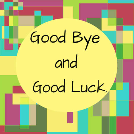 """""""Good Bye and Good Luck� lettering on Colorful Quadrangles Background. Use for App, Postcards, Packaging, Items, Banner, Websites and Material-illustration."""