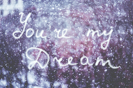 You are my dream, written by hand on the snowstorm winter
