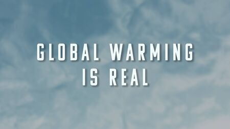 Global Warming Is Real phrase on blue sky background. The illustration for global warming, environmental damage and planet pollution topics