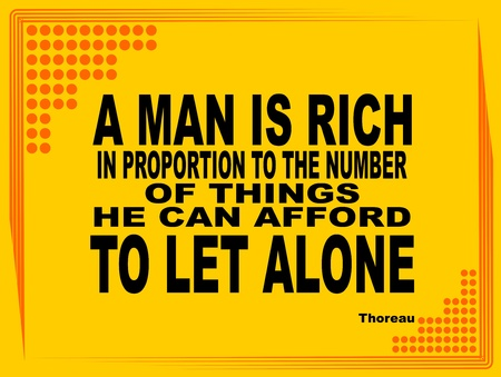 afford: Poster or wallpaper with an inspiring phrase: A Man is Rich in proportion to the number of things he can afford to let alone -  Thoreau