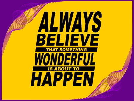 Poster or wallpaper with an inspiring phrase  Always believe that something wonderful is about to happen