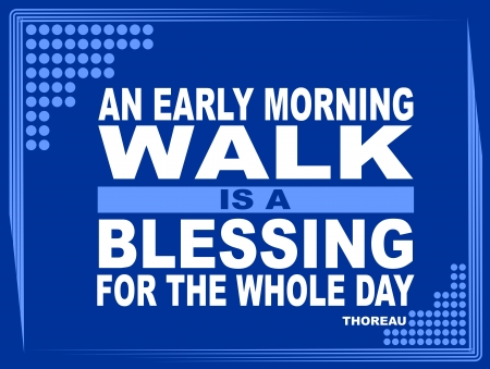 morning walk: Poster or wallpaper with an inspiring phrase  An early morning walk is a blessing for the whole day - Thoreau Illustration