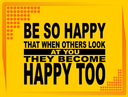 uplifting: Poster or wallpaper with an inspiring phrase  Be so happy that when others look at you they become happy too Illustration