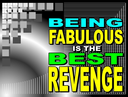 uplifting: Poster or wallpaper with an inspiring phrase  Being fabulous is the best revenge