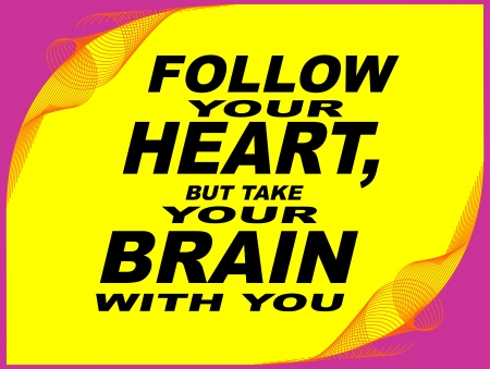 uplifting: Poster or wallpaper with an inspiring phrase: Follow your heart , but take your brain with you Illustration