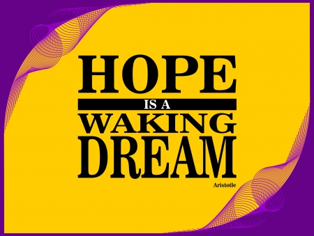 Poster or wallpaper with an inspiring phrase: Hope is a waking dream - Aristotle Illustration