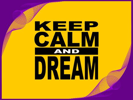 uplifting: Poster or wallpaper with an inspiring phrase: Keep calm and dream Illustration