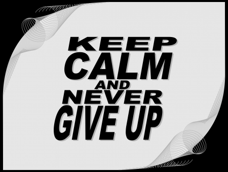 Poster or wallpaper with an inspiring phrase: Keep calm and never give up