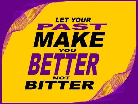 uplifting: Poster or wallpaper with an inspiring phrase: Let your past make you better no bitter