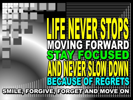 Poster or wallpaper with an inspiring phrase: Life never stops moving forward stay focused and never slow down because of regrets, smile, forgive, forget and move on.
