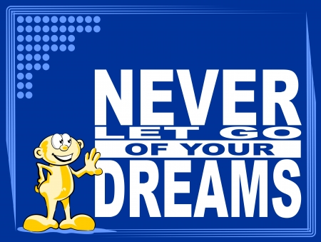 uplifting: Poster or wallpaper with an inspiring phrase: Never let go of your dreams