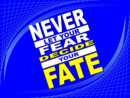 Poster or wallpaper with an inspiring phrase: Never let your fear decide your fate