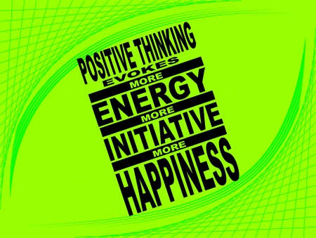 initiative: Poster or wallpaper with an inspiring phrase: Positive thinking evokes more energy more initiative, more happiness