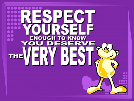 deserve: Poster or wallpaper with an inspiring phrase: Respect yourself  enough to know you deserve the very best