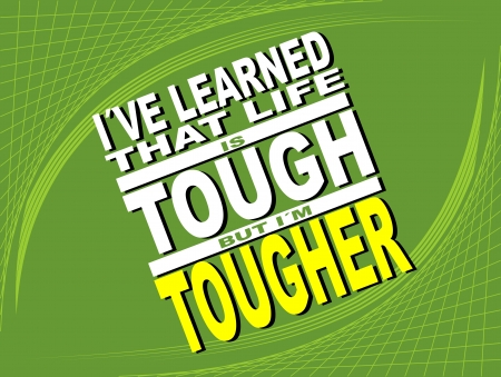 uplifting: Poster or wallpaper with an inspiring phrase: I have learned that life is tough but i am tougher