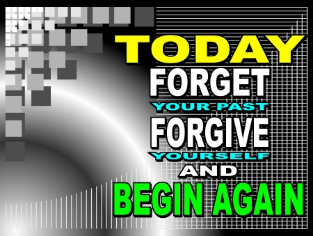 begin: Poster or wallpaper with an inspiring phrase: Today forget your past forgive yourself and begin again Illustration