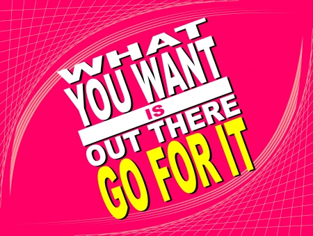 uplifting: Poster or wallpaper with an inspiring phrase: What you want is out there go for it
