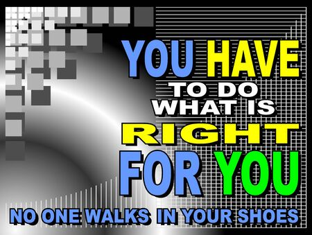 uplifting: Poster or wallpaper with an inspiring phrase: You have to do what is right for you. No one walks in your shoes. Illustration