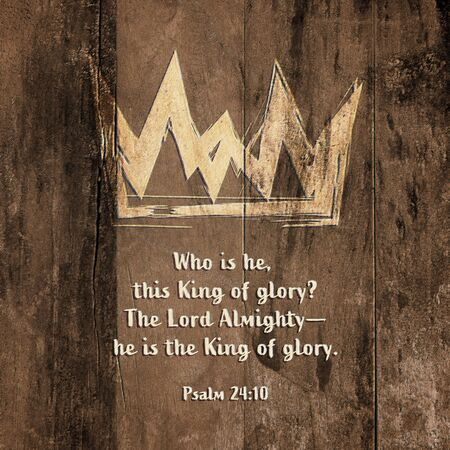 Christian worship and praise. Wooden background with crown and text in watercolor style. Text: Psalm 24:10