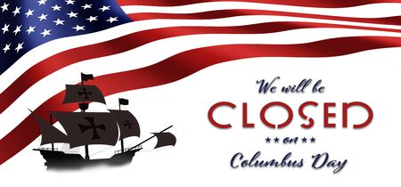 American National Holiday. US Flag background with Santa Maria. Text: We will be closed on Columbus Day.