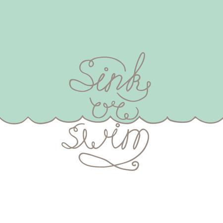 Ręcznie rysowane typografii liternictwo plakat. Inspirujące motywowanie wektora typography.Vector izolowane typografia element projektu dla kart okolicznościowych, plakatów i zaproszeń drukowanych i T-shirt. Tonąć lub pływać.