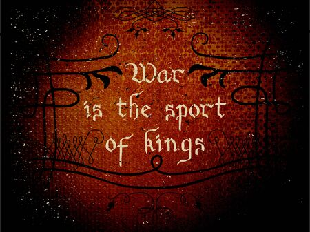 gothic style: Handdrawn lettering on a grungy background. The phrase text in the Gothic style. War is the sport of kings - inspirational quote. Design element for home decor, poster or banner.