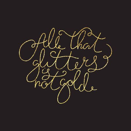 Lettering inspirational quote. Hand drawn Typography quote. Lettering poster. Design element for home decor, poster or motivational banner and  t-shirt. All that glitters is not gold Stock Photo