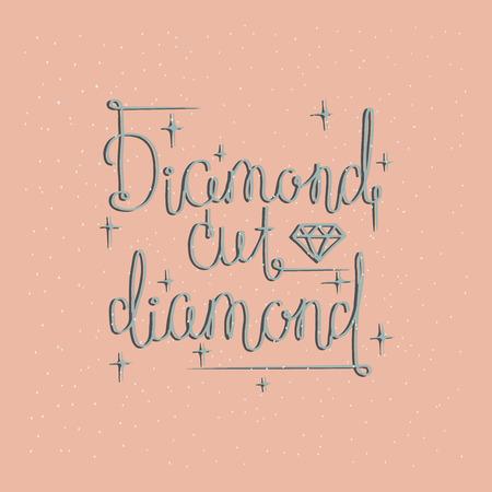 diamond cut: Inscription lettering. Typography poster. Diamond cut diamond. Inspirational quotes. Typography phrase. Home decor, card, poster.