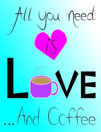 Coffee house art quote All You Need is Love and Coffee