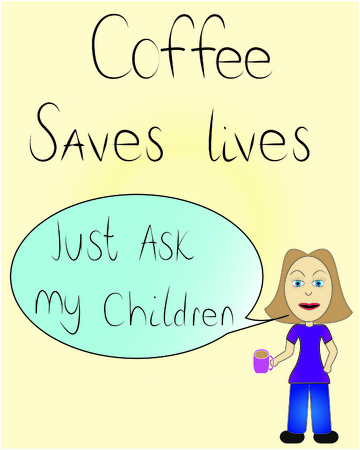 Vector illustration Coffee Saves Lives Just Ask My Children