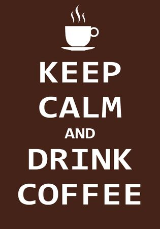 Keep calm and drink coffee, Creative poster concept. Modern lettering inspirational quote isolated on brown background. Typography poster. Vector illustartion Vetores