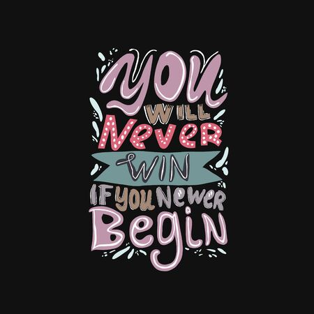 You will never win if you newer begin - handwritten lettering, Inspirational quote for design t-shirts typography cards and posters.