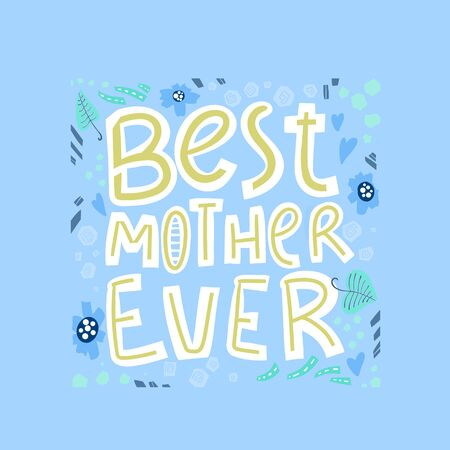 Best mother ever - hand drawn lettering. Vector elements for greeting card, invitation, poster, T-shirt design, post card, video blog cover. Happy mothers day design elements.