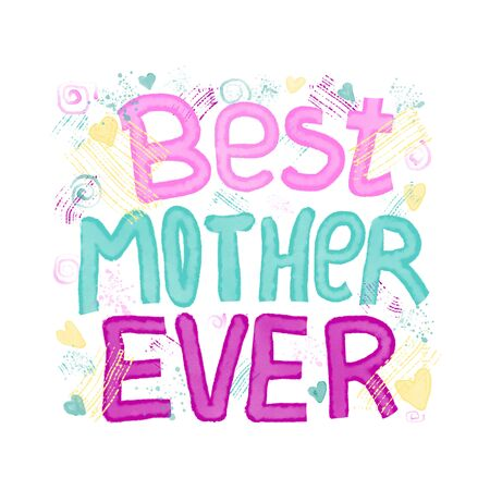 Best mother ever - hand drawn lettering. Elements for greeting card, invitation, poster, T-shirt design, post card, video blog cover. Happy mothers day design elements.
