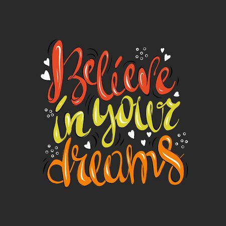 Believe in your dreams - vector illustration made by hand.