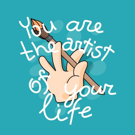 Motivating phrase - you are the artist of your life. Hand with a brush in the paint. 矢量图像