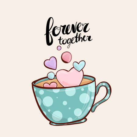 Forever together - lettering by hand. Cup of coffee with cute hearts.