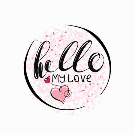 Hello my love - lettering handwriting, beautiful inscription decorated with a heart.