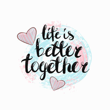 Life is better together - lettering handwriting, beautiful inscription decorated with a heart.