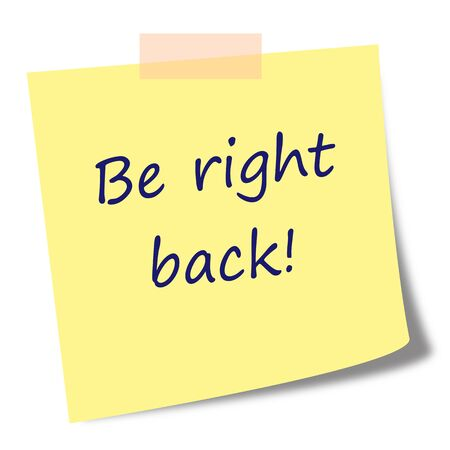 be right back text on sticky note - business comunication concept