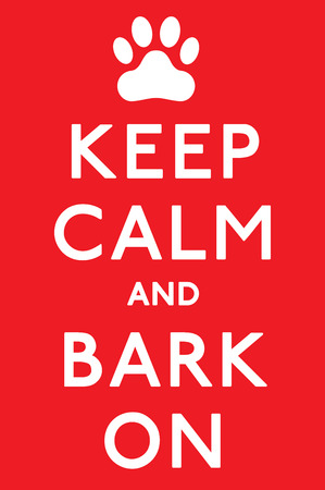 Keep Calm and Carry On Barking! dog poster in vector format. Illustration