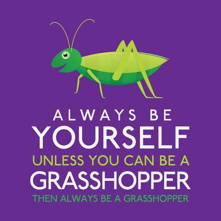 Seien Sie immer Sie selbst, es sei denn, Sie können eine Heuschrecke im Vektorformat sein. Vektorgrafik