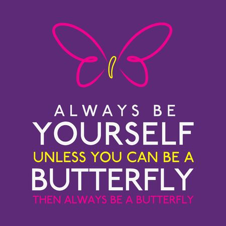 Always Be Yourself Unless You Can Be A Butterfly in vector format. Ilustracja