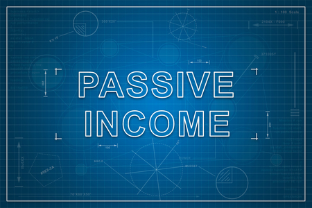 Passive income on paper blueprint background, business concept
