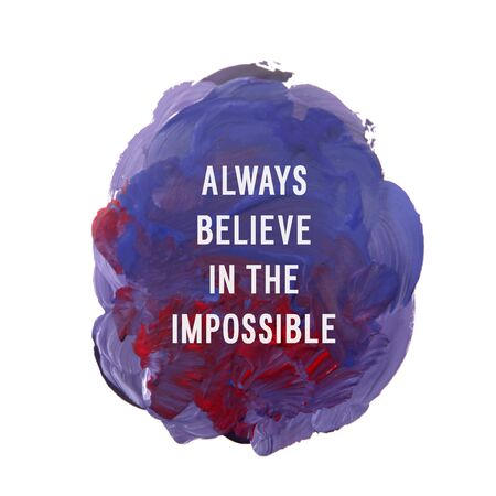 believe: Motivation poster Always believe in the impossible illustration.
