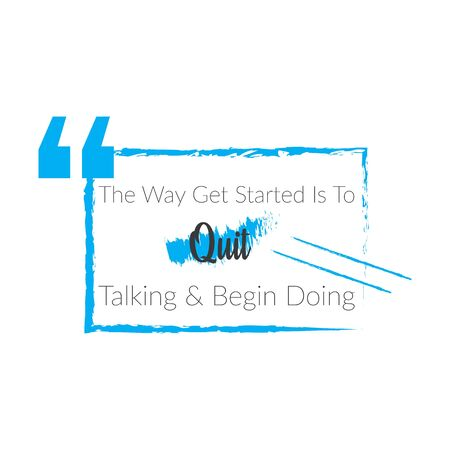 The Way Get Started Is To Quit Talking And Begin Doing. Motivational quote. Vector typography poster design.