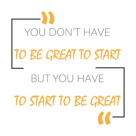 You Dont Have To Be Great To Start But You Have To Start To Be Great. Inspiring Creative Motivation Quote Template. Vector Typography Banner Design Concept On Grunge Texture Rough Background.
